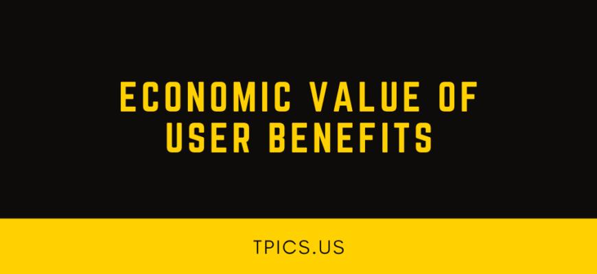ECONOMIC VALUE OF USER BENEFITS