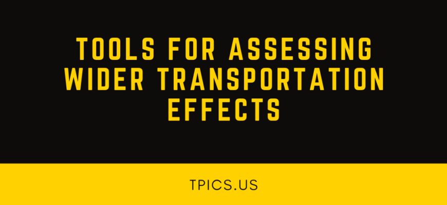 TOOLS FOR ASSESSING WIDER TRANSPORTATION EFFECTS