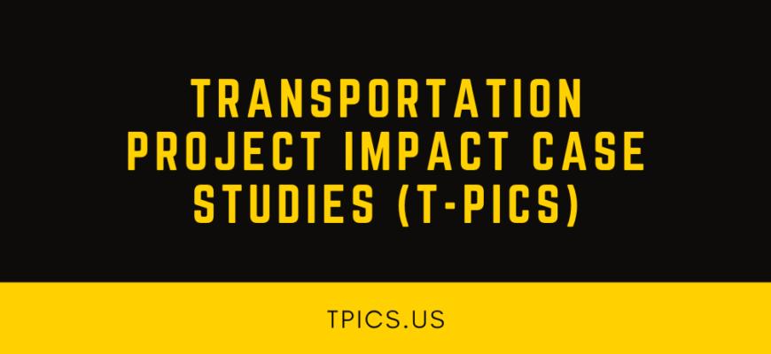 Transportation Project Impact Case Studies (T-PICS)