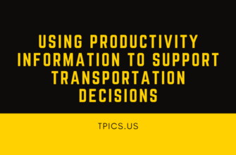 USING PRODUCTIVITY INFORMATION TO SUPPORT TRANSPORTATION DECISIONS
