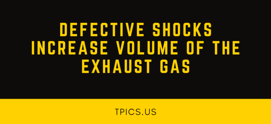Defective Shocks Increase Volume of the Exhaust Gas